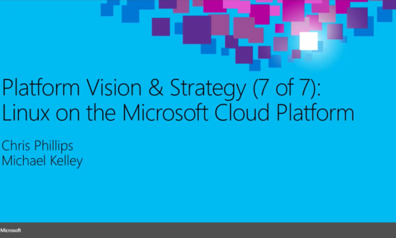 Platform Vision & Strategy 7 of 7 - Linux on the Microsoft Cloud Platform